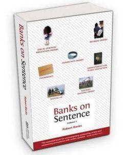 Banks on Sentence: V.1: The Essential Book for Understanding Sentencing Orders and Sentencing Procedures