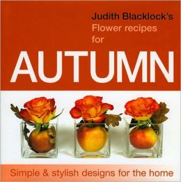Judith Blacklock's Flower Recipes For Autumn