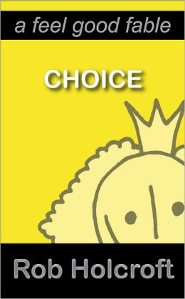 Choice: A Feel Good Fable