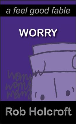 Worry: A Feel Good Fable