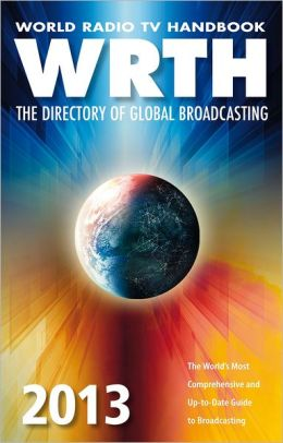 World Radio TV Handbook 2013: The Directory of Global Broadcasting