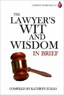 Lawyer's Wit and Wisdom: In brief