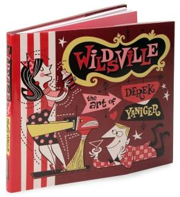 Wildsville: The Art of Derek Yaniger