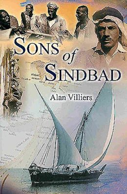 Sons of Sindbad: An Account of Sailing with the Arabs in their Dhows, in the Red Sea, round the Coast of Arabia, and the Zanzibar and Tanganyika; Pearling in the Persian Gulf; and the Life of the Shipmasters and the Mariners of Kuwait