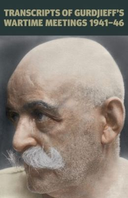 Transcripts Of Gurdjieff's Meetings 1941-1946