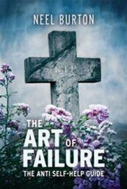 The The Art of Failure: The Anti Self-Help Guide