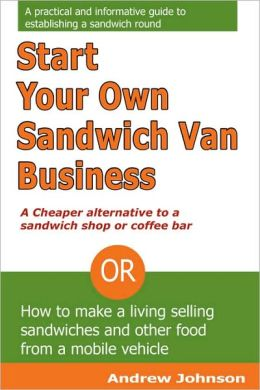 Start Your Own Sandwich Van Business