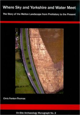 'Where Sky and Yorkshire and Water Meet': The Story of the Melton Landscape from Prehistory to the Present