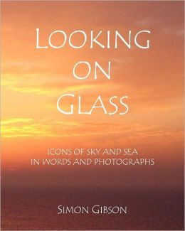 LOOKING ON GLASS: Icons of sky and sea in words and photographs