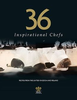 36 Inspirational Chefs: Recipes from the finest Chefs in the UK and Ireland