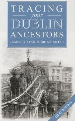 A Guide to Tracing Your Dublin Ancestors