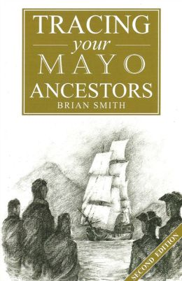 A Guide to Tracing your Mayo Ancestors: 2nd Edition