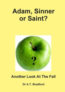 Adam - Sinner or Saint? Another Look at the Fall