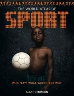 World Atlas of Sport: Who Plays What, Where and Why
