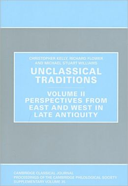 Unclassical Traditions, Volume II: Perspectives from East and West in Late Antiquity