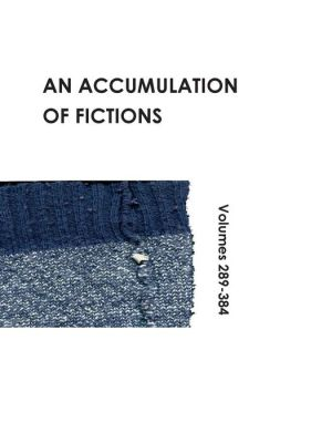 An Accumulation of Fictions: Volumes 289 - 384