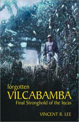 Forgotten Vilcabamba: Final Stronghold of the Incas