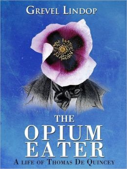 The Opium Eater - A Life of Thomas De Quincey