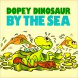 Book Cover Image. Title: Dopey Dinosaur by the Sea, Author: Mike Higgs