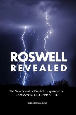 Roswell Revealed: The New Scientific Breakthrough Into the Controversial UFO Crash of 1947