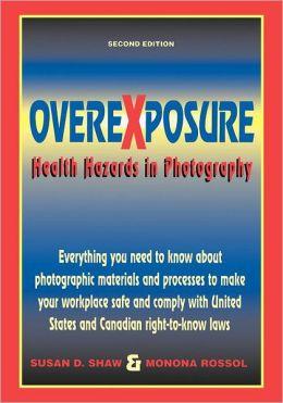 Overexposure: Health Hazards in Photography
