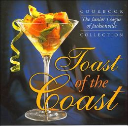Toast of the Coast (The Junior League of Jacksonville Cookbook Collection Series, Vol. 1)
