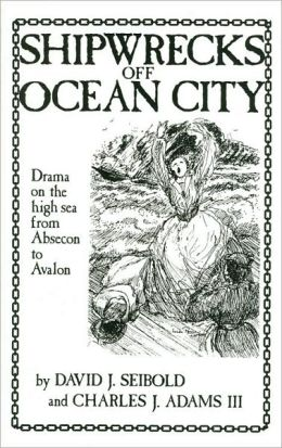 Shipwrecks Off Ocean City: Drama on the High Sea from Absecon to Avalon