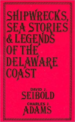 Shipwrecks, Sea Stories and Legends of the Delaware Coast