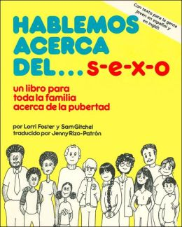 Hablemos acerca del ...s-e-c-o: un libro para toda la familia acerca de la pubertad (Let's Talk About...S-e-x: A Read-and-Discuss Guide for People 9 to 12 and Their Parents)
