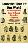 Lanterns That Lit Our World; How to Identify, Date, and Restore Old Railroad, Marine, Fire, Carriage