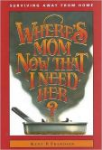 Book Cover Image. Title: Where's Mom Now That I Need Her?:  Surviving Away from Home, Author: Kent P. Frandsen