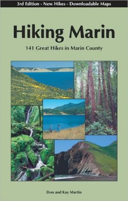 Hiking Marin: 141 Great Hikes in Marin County: 3rd Edition- New Hikes- Downloadable Maps
