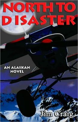 North to Disaster: An Alaskan Novel
