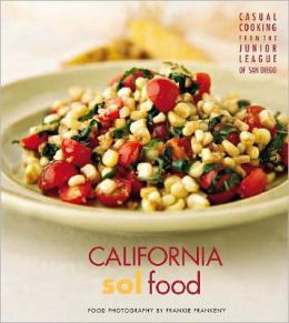 California Sol Food Casual Cooking from the Junior League of San Diego: Food photography by Frankie Frankeny