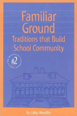 Familiar Ground (Responsive Classroom Series #2): Traditions That Build School Community