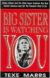 Big Sister Is Watching You: Hillary Clinton and the White House Feminists Who Now Control America - and Tell the President What to Do