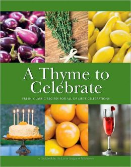 A Thyme to Celebrate: Fresh, Classic Recipes for All of Life's Celebrations