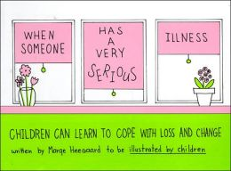 When Someone Has a Very Serious Illness: Children Learn to Cope with Loss and Change