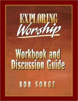 Exploring Worship Workbook and Discussion Guide