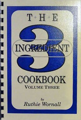Three Ingredient Cookbook Volume III