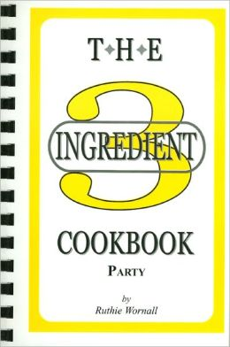 The Three Ingredient Party Cookbook