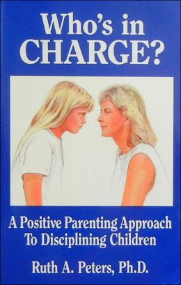 Who's in Charge? a Positive Parenting Approach to Disciplining Children