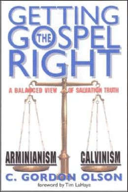 Getting the Gospel Right: A Balanced View of Calvinism and Arminianism