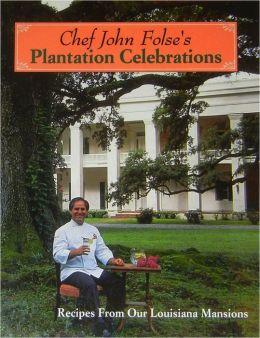 Chef John Folse's Plantation Celebrations: Recipes from Our Louisiana Mansions