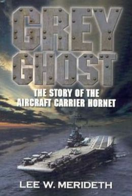 Grey Ghost: The Story of the Aircraft Carrier Hornet