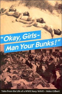 Okay, Girls - Man Your Bunks!: Tales from the Life of a WWII Navy WAVE