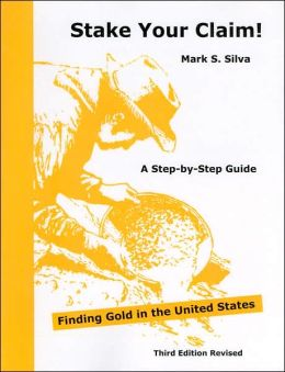 Stake Your Claim!: A Step-by-Step Guide: Finding Gold in the United States