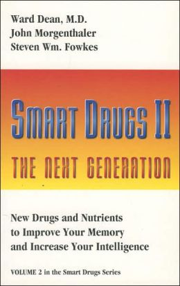 Smart Drugs II - The New Generation: New Drugs and Nutrients to Improve Your Memory and Increase Your Intelligence