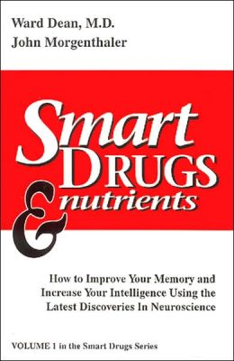 Smart Drugs and Nutrients : How to Improve Your Memory and Increase Your Intelligence Using the Latest Discoveries in Neuroscience