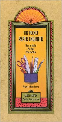 Pocket Paper Engineer, Volume I: Basic Forms: How to Make Pop-Ups Step-by-Step